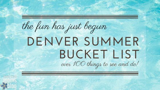 Summer Bucket List {Over 100 Things To See and Do!} | Denver Metro Moms Blog