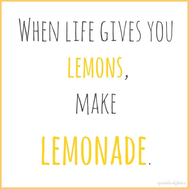 Daily Love Quotes: When Life Gives You Lemons, Make Lemonade.