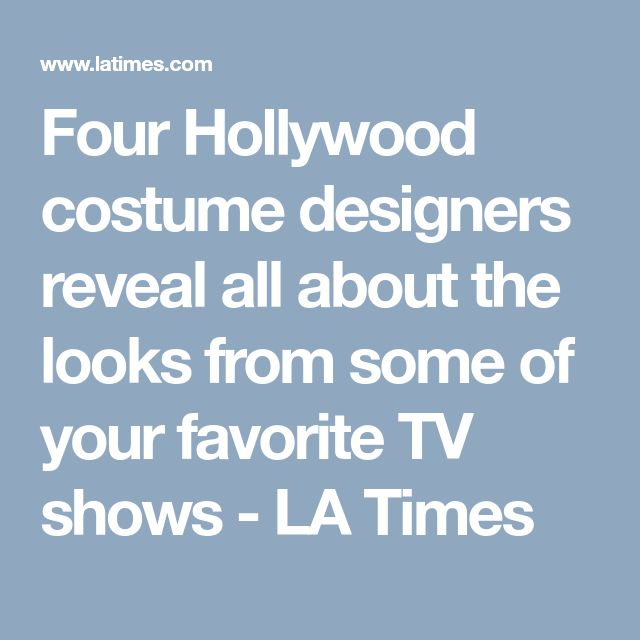 Four Hollywood costume designers reveal all about the looks from some of your favorite TV shows - LA Times
