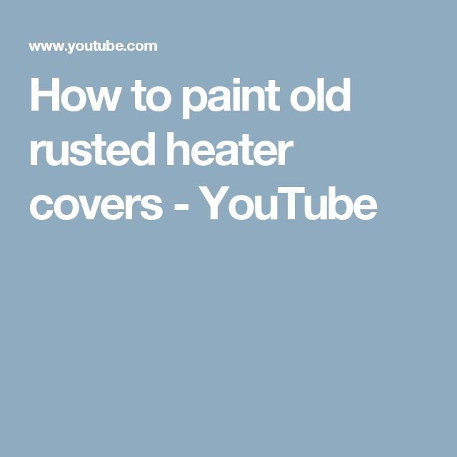 How to paint old rusted heater covers - YouTube