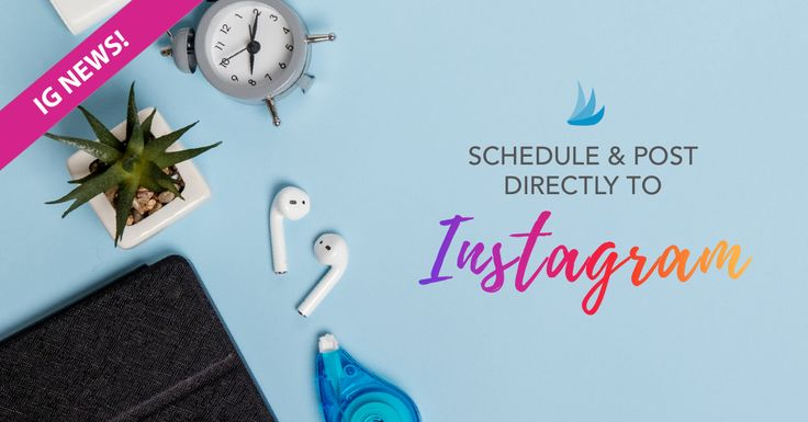 Instagram News! Schedule and Post Directly to Instagram