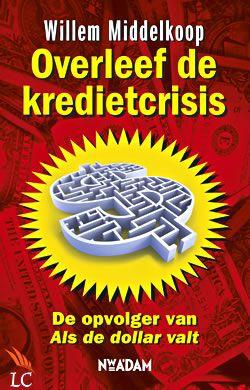 """Boek """"Overleef de kredietcrisis"""" van Willem Middelkoop   ISBN: 9789046806180, verschenen: 2009, aantal paginas: 205"""