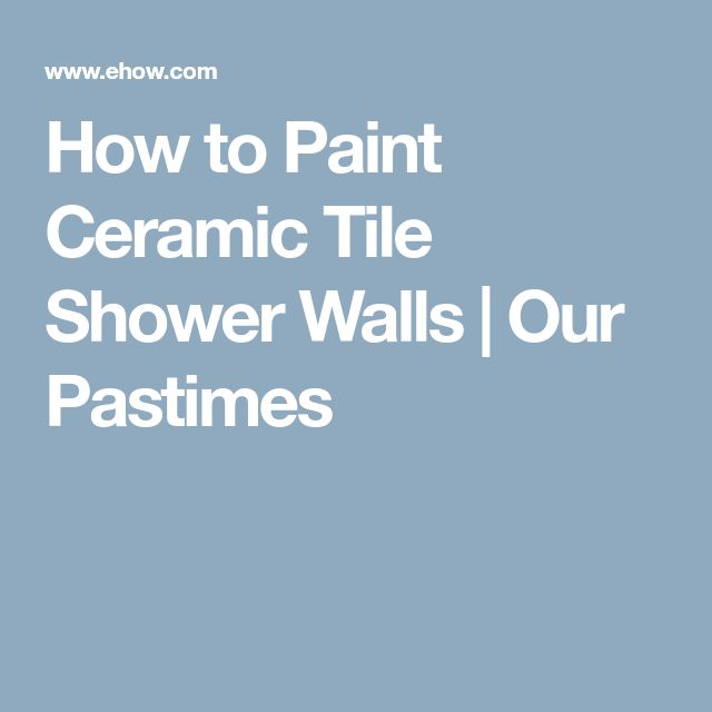 How to Paint Ceramic Tile Shower Walls | Our Pastimes