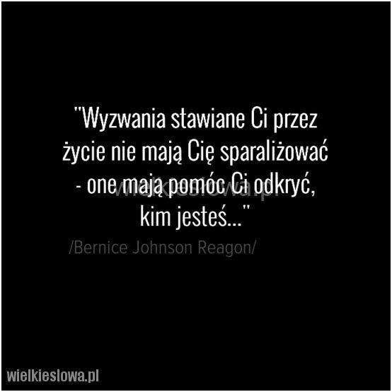 Wyzwania stawiane Ci przez życie nie mają Cię sparaliżować... #Reagon-Bernice-Johnson,  #Wyzwania, #Życie