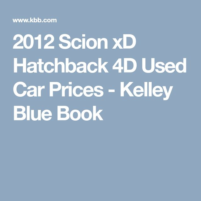 2012 Scion xD Hatchback 4D Used Car Prices - Kelley Blue Book