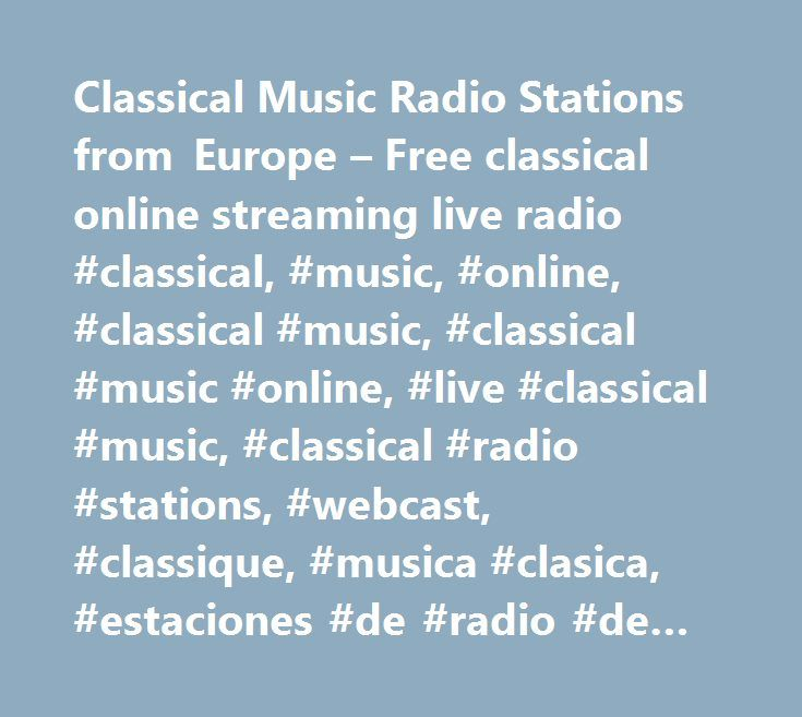 Classical Music Radio Stations from Europe – Free classical online streaming live radio #classical, #music, #online, #classical #music, #classical #music #online, #live #classical #music, #classical #radio #stations, #webcast, #classique, #musica #clasica, #estaciones #de #radio #de #música #clasica, #klassische #radio, #online #klassische #radio #sendern, #live #stream, #klassiske #radio #stasjoner, #klassieke #radio #online, #classical #dj, #composers #biography, #classical #musical #terms…