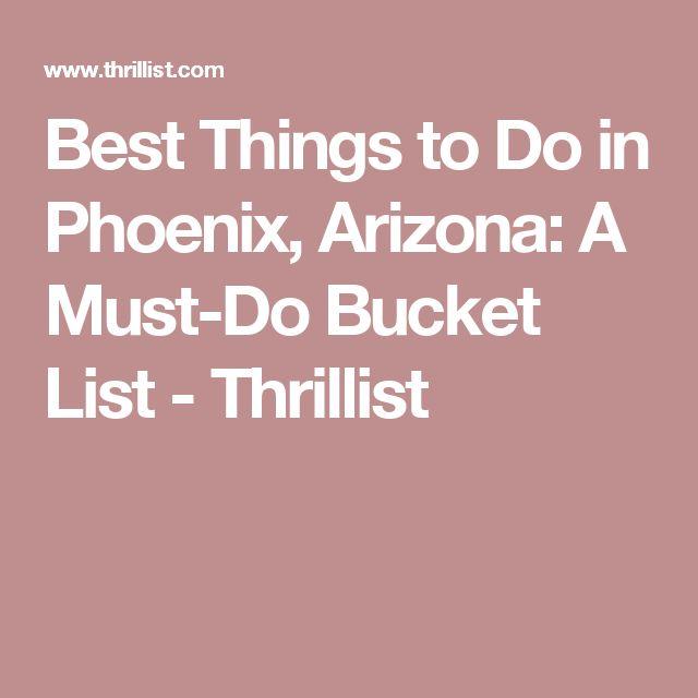Best Things to Do in Phoenix, Arizona: A Must-Do Bucket List - Thrillist