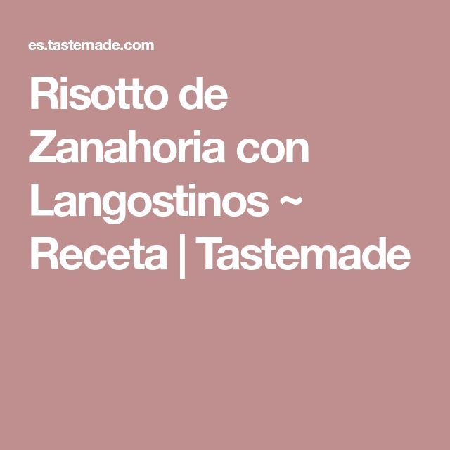 Risotto de Zanahoria con Langostinos ~ Receta   Tastemade