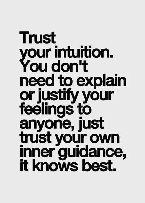 Successful people know that trusting your intuition is equivalent to trusting your true self; and the more you trust your true self, the more control you have of making your goals and dreams come true. -- read: http://www.marcandangel.com/2015/04/22/12-toxic-beliefs-you-need-out-of-your-mind/