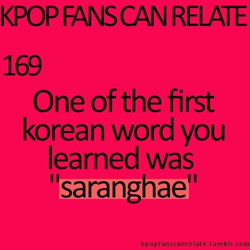 The biggest KPOP fashion store in the world @ kpopcity.net KPop Fans Can Relate #169: Actually the first Korean word I learned was annyeonghaseyo, but saranghae was the third word I learned. The second was annyeongki haseyo. ~~