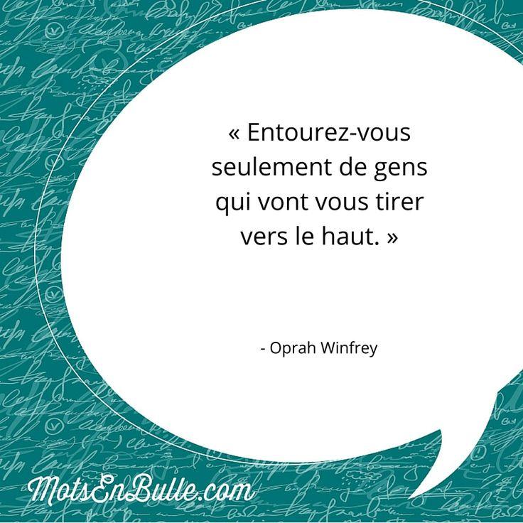 « Entourez-vous seulement de gens qui vont vous tirer vers le haut. » - Oprah Winfrey
