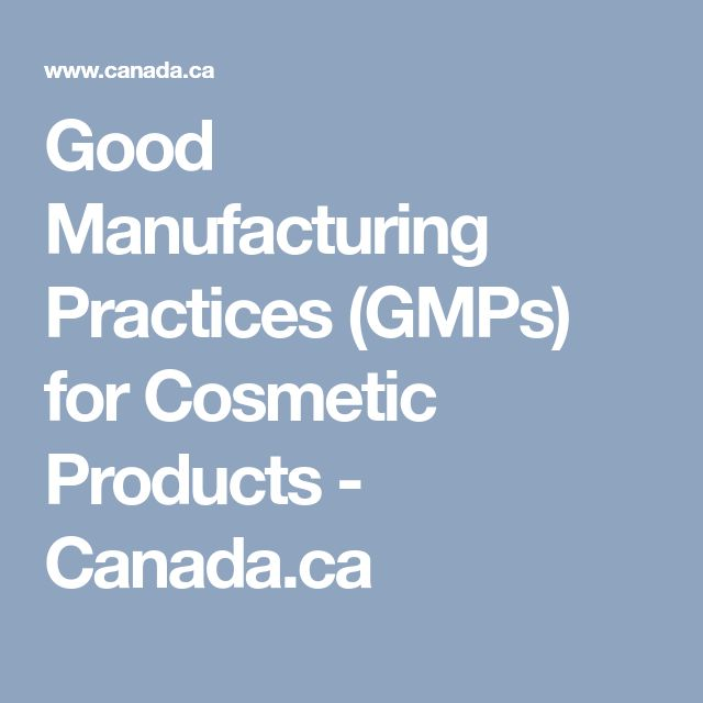 Good Manufacturing Practices (GMPs) for Cosmetic Products - Canada.ca