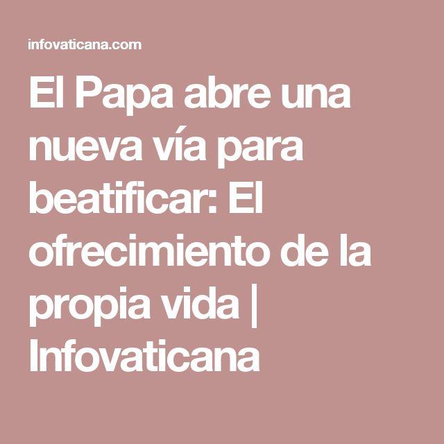 El Papa abre una nueva vía para beatificar: El ofrecimiento de la propia vida | Infovaticana