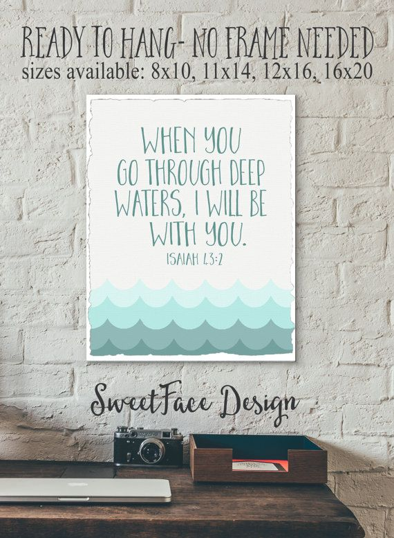 Comforting Scripture: When you go through deep waters I will be with you. Isaiah 43:2 This perfect little canvas sign will look beautiful in any