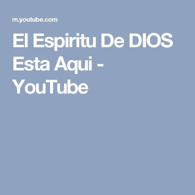 El Espiritu De DIOS Esta Aqui - YouTube