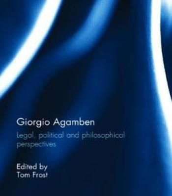 Giorgio Agamben: Legal Political And Philosophical Perspectives By Tom Frost PDF