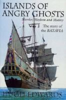 Islands of angry ghosts : murder, mayhem and mutiny : the story of the Batavia / Hugh Edwards.