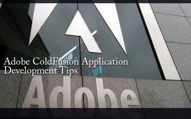 ADOBE COLDFUSION APPLICATION DEVELOPMENT TIPS
