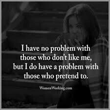 Yesss, dont ever ever pretend to like me if you cant even accept youre kids and/or emotionally abuse them, because obviosly you cant even like yourself, its not rocket science.. I dont care if you get attach, I dont care if it fills your void in. If you cant treat people nice and give them love behind closed doors, then dont pretend.