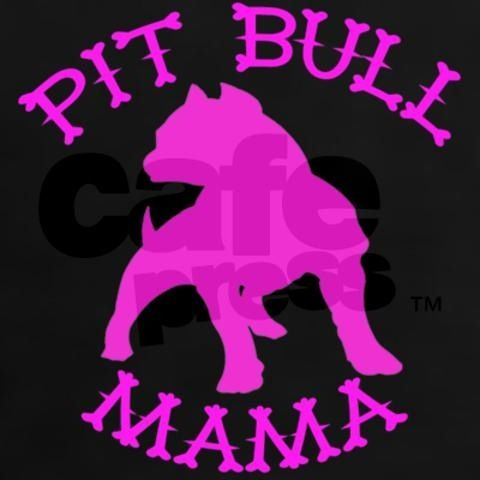 Pitt bull mama - dat's me!!