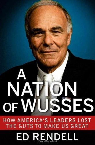 A Nation of Wusses: How America's Leaders Lost the Guts to Make Us Great by Ed Rendell, http://www.amazon.com/gp/product/1118279050/ref=cm_sw_r_pi_alp_mojYpb1QCD74Q
