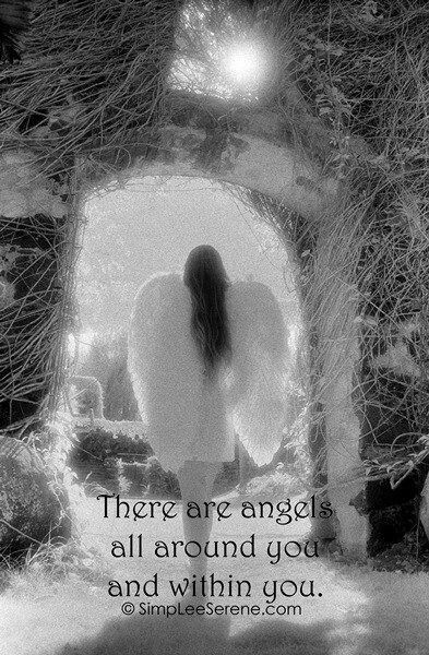 There are angels all around you and within you....