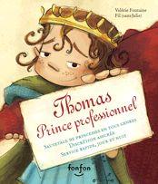 Auteure: Valérie Fontaine. Illustrateur: Fil. Le travail du prince Thomas consiste à sauver des princesses en péril. Spécialisé dans ce domaine depuis des années, il a des méthodes de travail bien à lui. Suivez Thomas dans toutes ses péripéties et apprenez pourquoi les princesses ne tombent jamais amoureuses de lui.