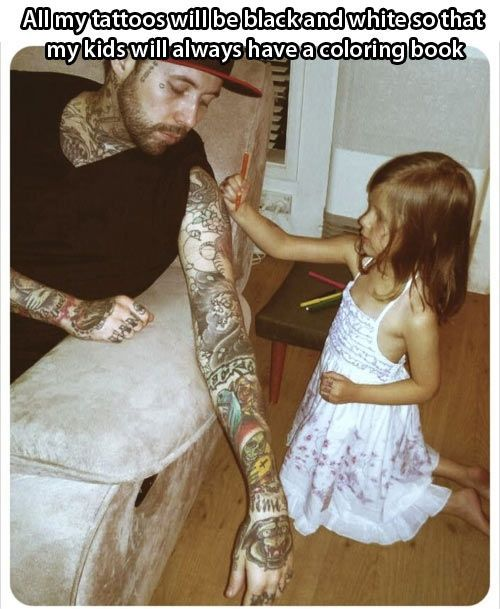 """all my tattoos will be black and white so that my kids"