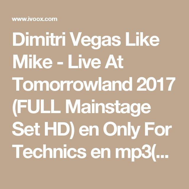 Dimitri Vegas Like Mike - Live At Tomorrowland 2017 (FULL Mainstage Set HD) en Only For Technics en mp3(01/09 a las 22:24:34) 01:03:11 20646619 - iVoox