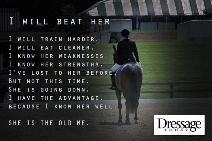 """""""In dressage you are competing against yourself, not the other riders in the ring"""" -Wise words from my trainer."""