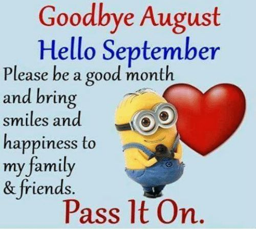 Hello, Memes, and 🤖: Goodbye August   Hello September   Please be a good month   and bring   smiles and   happiness to   my family   & friends   Pass lt On