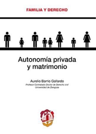 Autonomía privada y matrimonio / Aurelio Barrio Gallardo. Reus, 2016