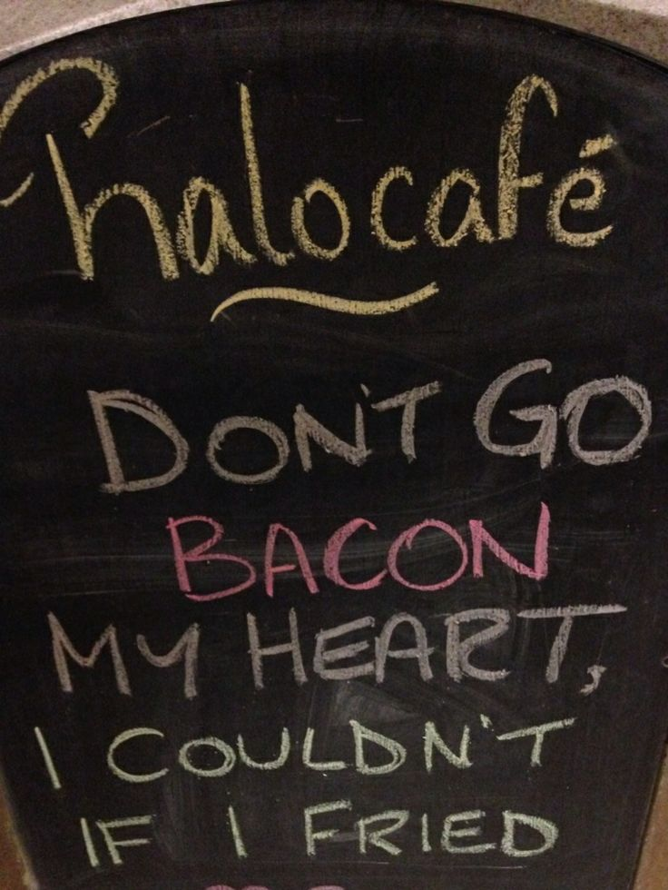 dont go bacon my heart i couldnt if i fried - Slate Cafe Ideas