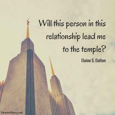 "Sister Elaine S. Dalton: ""Will this person in this relationship lead me to the temple?"" #lds #quotes"
