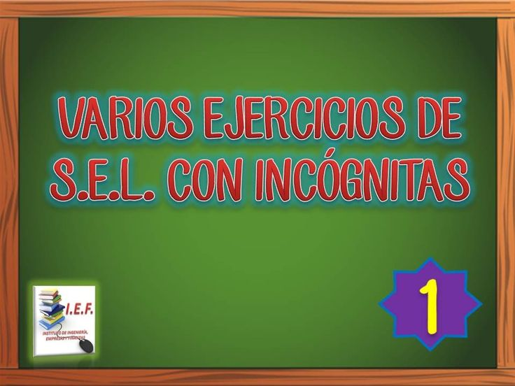 VARIOS EJERCICIOS DE SISTEMAS DE ECUACIONES LINEALES CON INCÓGNITAS