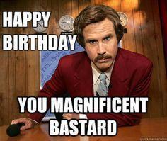 Will Ferrel Happy birthday you magnificent bastard