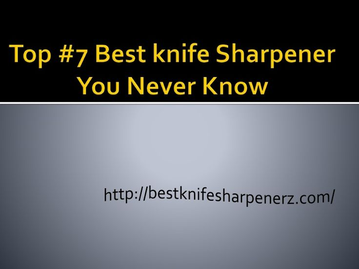 Are you search Electric knife sharpener? don't worry  here is http://bestknifesharpenerz.com/  7 Best Electric Knife Sharpener You Never Know. If you buy a best knife sharpener we are always here. #Knifesharpener , #KnifesharpenerReview, #Sharpener, #Electricknifesharpener