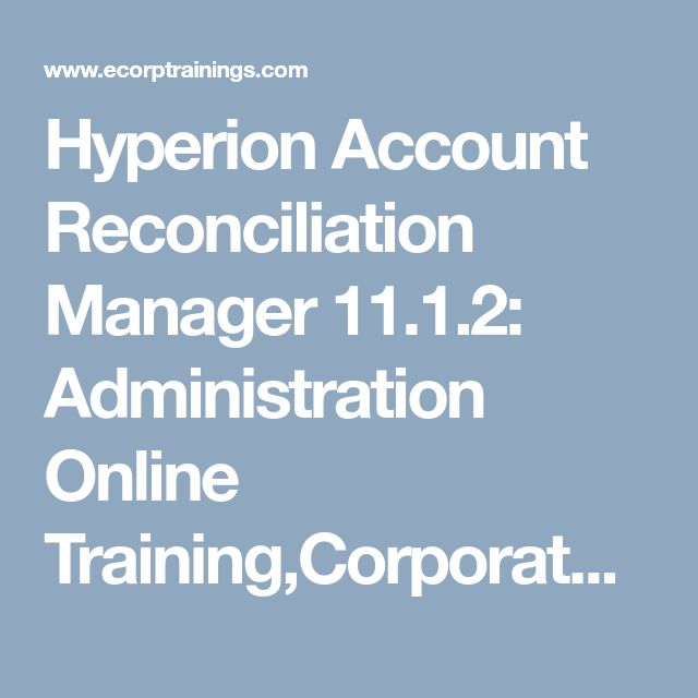 Hyperion Account Reconciliation Manager 11.1.2: Administration Online Training,Corporate Training and classroom training -Ecorptranings Hyderabad India