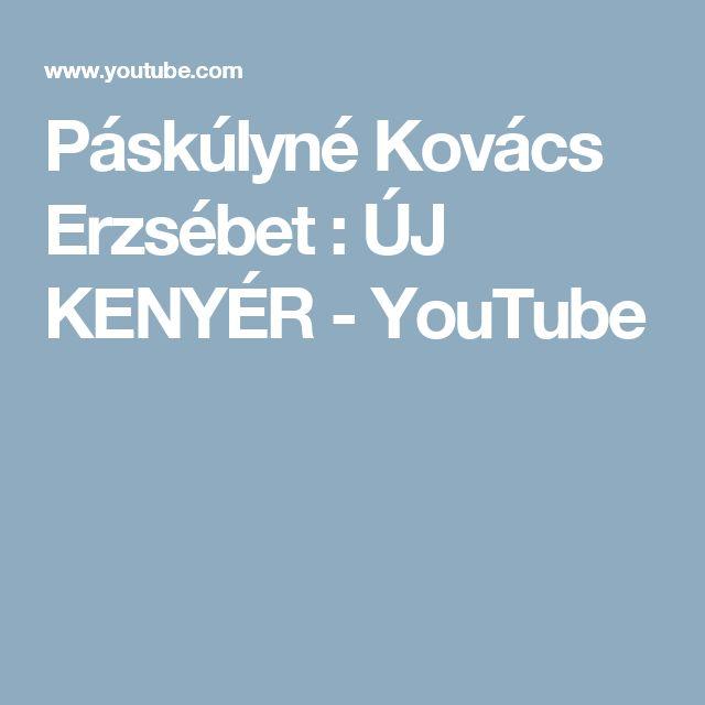 Páskúlyné Kovács Erzsébet : ÚJ  KENYÉR - YouTube