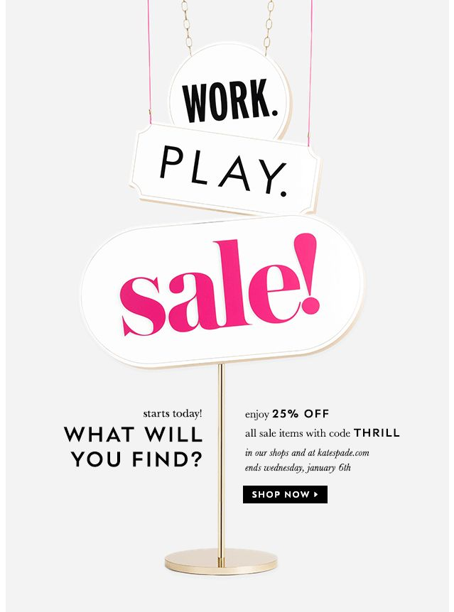 work. play. sale! starts today! enjoy 25% off all sale items with code THRILL. SHOP NOW.