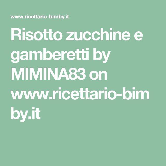 Risotto zucchine e gamberetti by MIMINA83  on www.ricettario-bimby.it