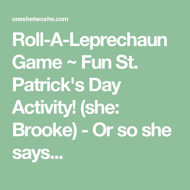 Roll-A-Leprechaun Game ~ Fun St. Patrick's Day Activity! (she: Brooke) - Or so she says...