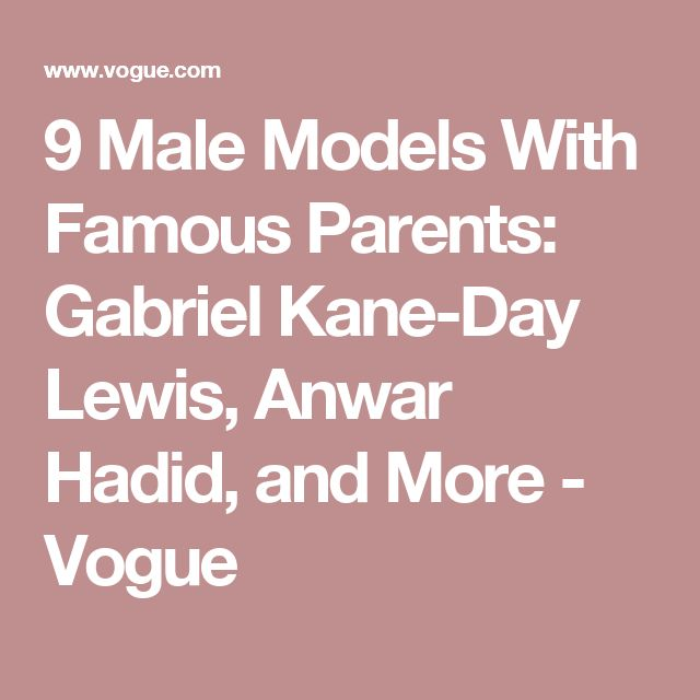 9 Male Models With Famous Parents: Gabriel Kane-Day Lewis, Anwar Hadid, and More - Vogue