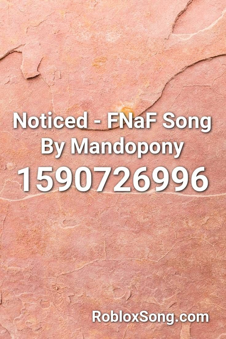 Noticed Fnaf Song By Mandopony Roblox Id Roblox Music Codes In
