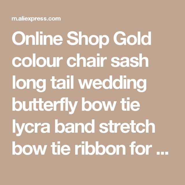 Online Shop Gold colour chair sash long tail wedding butterfly bow tie lycra band stretch bow tie ribbon for weddings wholesale   Aliexpress Mobile