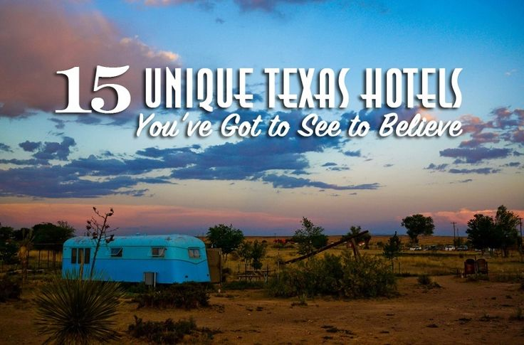 These unique Texas hotels are so one-of-a-kind that they could easily be their own destination.