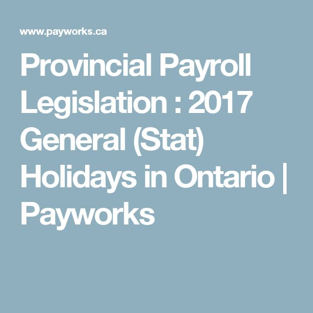 Provincial Payroll Legislation : 2017  General (Stat) Holidays in Ontario | Payworks