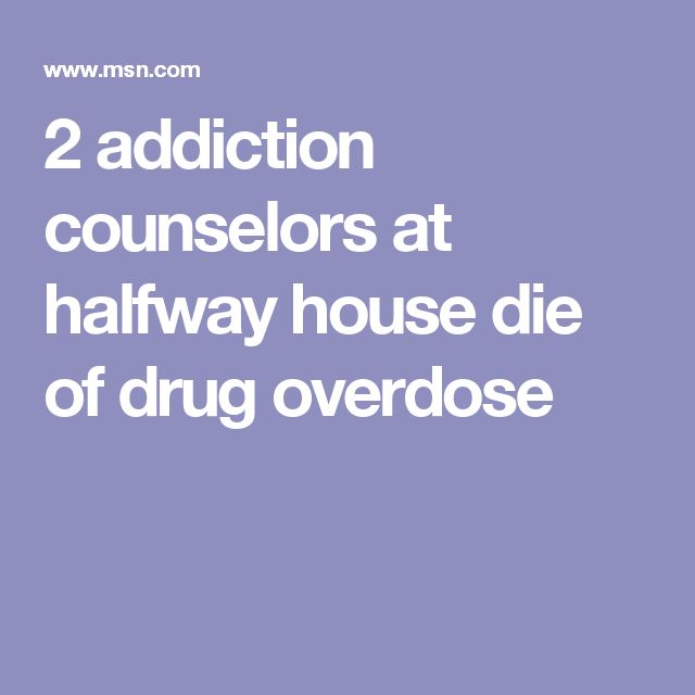 2 addiction counselors at halfway house die of drug overdose