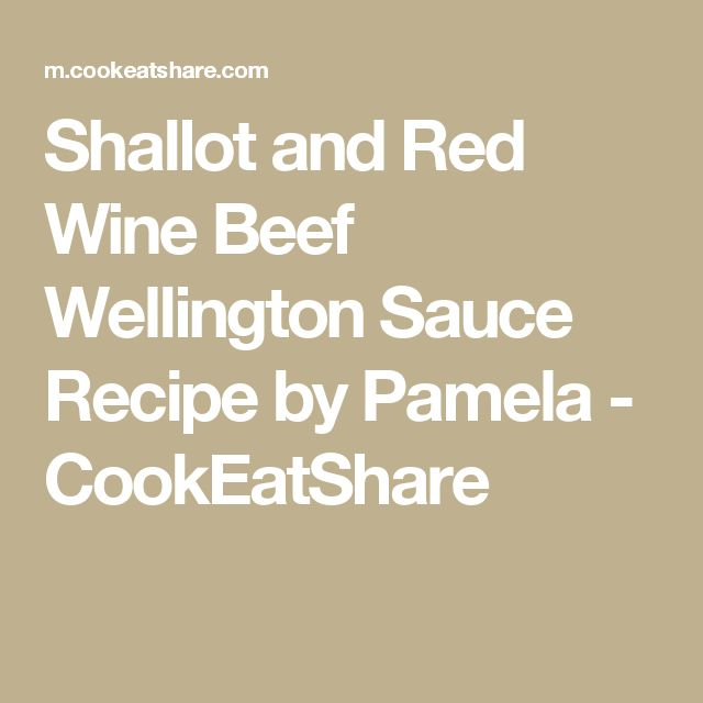 Shallot and Red Wine Beef Wellington Sauce Recipe by Pamela - CookEatShare