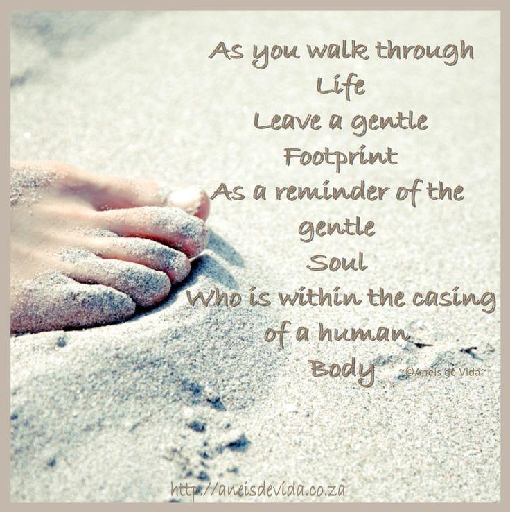 Leave a gentle footprint.  http://aneisdevida.co.za